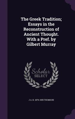 The Greek Tradition; Essays in the Reconstruction of Ancient Thought. with a Pref. by Gilbert Murray