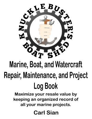 Marine, Boat, and Watercraft Repair, Maintenance, and Project Log Book
