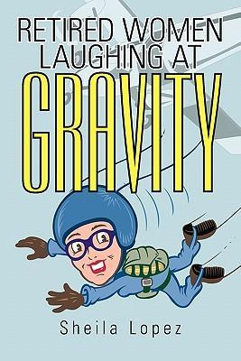 Retired Women-Laughing at Gravity