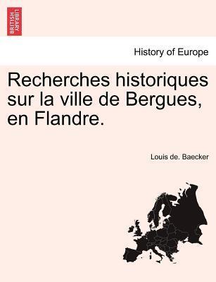 Recherches historiques sur la ville de Bergues, en Flandre.