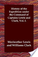 History of the Expedition Under the Command of Captains Lewis and Clark