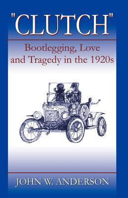 Clutch Bootlegging Love and Tragedy in the 1920's