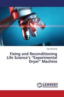 "Fixing and Reconditioning Life Science's ""Experimental Dryer"" Machine"