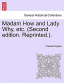 Madam How and Lady Why, Etc. (Second Edition. Reprinted.).