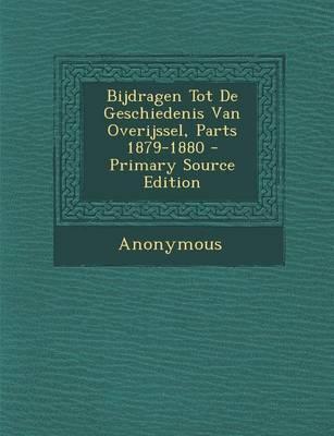 Bijdragen Tot de Geschiedenis Van Overijssel, Parts 1879-1880 - Primary Source Edition