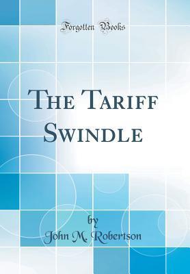 The Tariff Swindle (Classic Reprint)