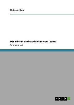 Das Führen und Motivieren von Teams