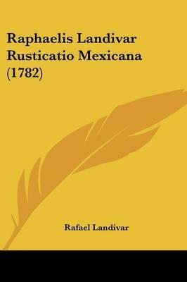 Raphaelis Landivar Rusticatio Mexicana (1782)