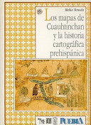 Los Mapas de Cuauhtinchan y la Historia Cartográfica Prehispánica