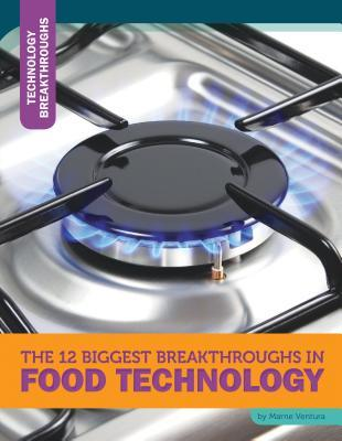 The 12 Biggest Breakthroughs in Food Technology