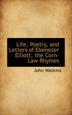 Life, Poetry, and Letters of Ebenezer Elliott, the Corn-law Rhymes