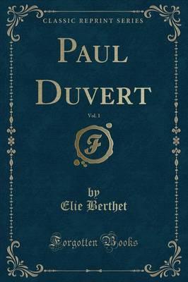 Paul Duvert, Vol. 1 (Classic Reprint)