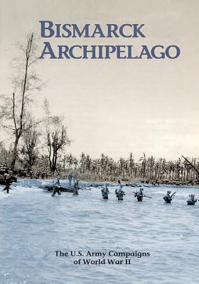 The U.s. Army Campaigns of World War II - Bismarck Archipelago