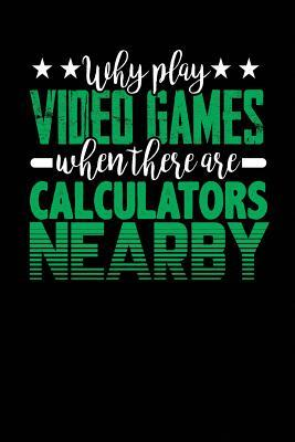 Why Play Video Games When There Are Calculators Nearby