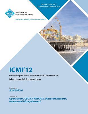 ICMI 12 Proceedings of the ACM International Conference on Multimodal Interaction