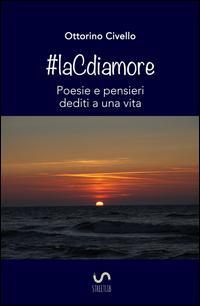 #laCdiamore. Poesie e pensieri dediti a una vita