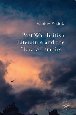 Post-War British Literature and the End of Empire
