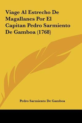 Viage Al Estrecho de Magallanes Por El Capitan Pedro Sarmiento de Gamboa (1768)
