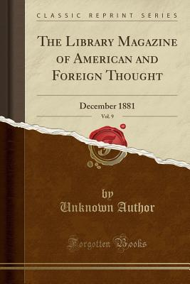 The Library Magazine of American and Foreign Thought, Vol. 9