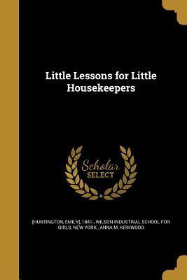 LITTLE LESSONS FOR LITTLE HOUS