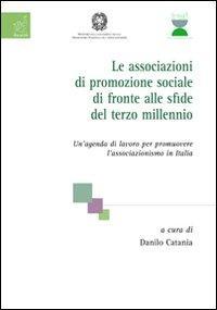 Le associazioni di promozione sociale di fronte alle sfide del terzo millennio. Un'agenda di lavoro per promuovere l'associazionismo in Italia