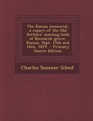 The Kansas Memorial, a Report of the Old Settlers' Meeting Held at Bismarck Grove, Kansas, Sept. 15th and 16th, 1879