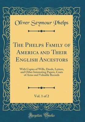 The Phelps Family of America and Their English Ancestors, Vol. 1 of 2