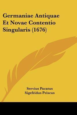 Germaniae Antiquae Et Novae Contentio Singularis (1676)