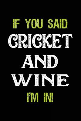 If You Said Cricket And Wine I'm In