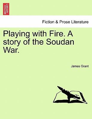 Playing with Fire. A story of the Soudan War. Vol. III.