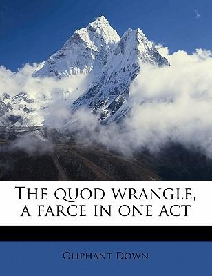 The Quod Wrangle, a Farce in One Act