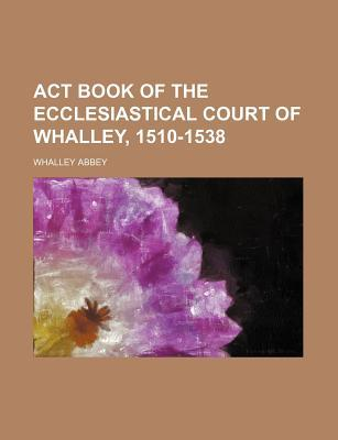 ACT Book of the Ecclesiastical Court of Whalley, 1510-1538