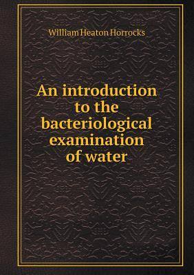 An Introduction to the Bacteriological Examination of Water