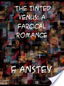 The Tinted Venus a Farcical Romance