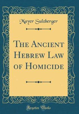 The Ancient Hebrew Law of Homicide (Classic Reprint)