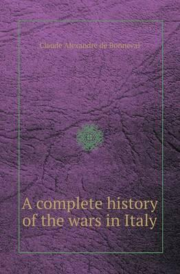A Complete History of the Wars in Italy