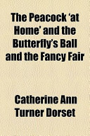 The Peacock 'at Home' and the Butterfly's Ball and the Fancy Fair