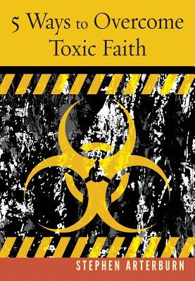 5 Ways to Overcome Toxic Faith