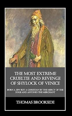 The Most Extreme Crueltie and Revenge of Shylock of Venice