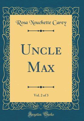 Uncle Max, Vol. 2 of 3 (Classic Reprint)