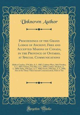 Proceedings of the Grand Lodge of Ancient, Free and Accepted Masons of Canada, in the Province of Ontario, at Special Communications