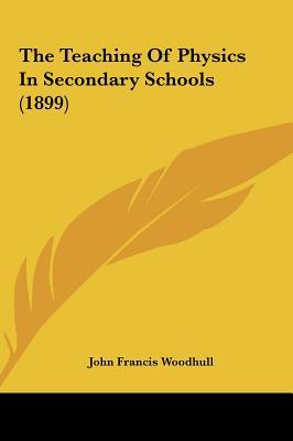 The Teaching of Physics in Secondary Schools (1899)