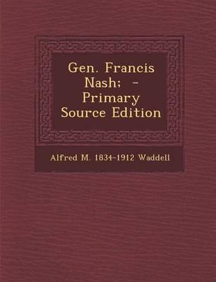 Gen. Francis Nash; - Primary Source Edition