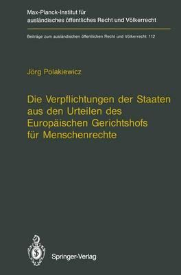 Die Verpflichtungen Der Staaten Aus Den Urteilen Des Europaischen Gerichtshofs Fur Menschenrechte / the Obligations of States Arising from the Judgments of the European Court of Human Rights