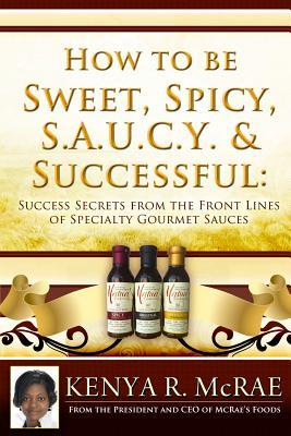 How to Be Sweet, Spicy, S.a.u.c.y. and Successful