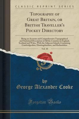 Topography of Great Britain, or British Traveller's Pocket Directory, Vol. 10