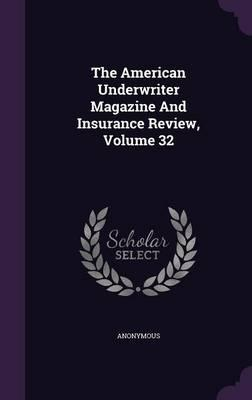 The American Underwriter Magazine and Insurance Review, Volume 32