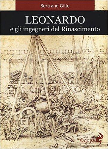 Leonardo e gli ingegneri del Rinascimento