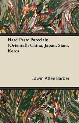 Hard Paste Porcelain (Oriental); China, Japan, Siam, Korea
