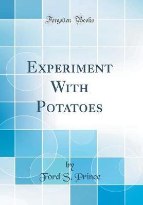 Experiment With Potatoes (Classic Reprint)